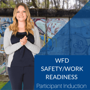 WFD Safety and Work Readiness Participant Induction