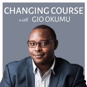 Changing Course with Gio Okumu